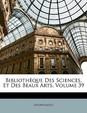 Bibliothque Des Sciences, Et Des Beaux Arts, Volume 39