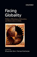 Facing Globality : Politics Of Resistance Relocation & Reinvention In India
