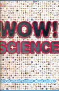 Wow Science : Lots Of Amazing Things About Science