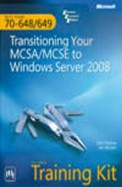 Transitioning Your Mcsa/Mcse To Windows Server 2008 Mcts Exam 70-648/649 Training Kit