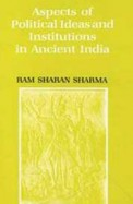 Aspects Of Political Ideas & Institutions In       Ancient India