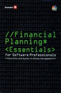 FINANCIAL PLANNING ESSENTIALS FOR SOFTWARE        PROFESSIONALS : THE BITS and BYTES TO MONEY