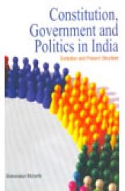 Constitution Government & Politics In India Evolution & Present Structure