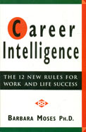 Career Intelligence : The 12 New Rules For Work & Life Success